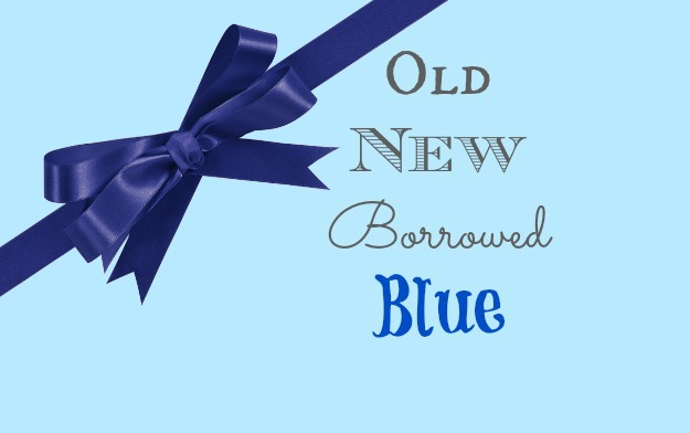 Something Old, New, Borrowed, Blue…and Something for You:
