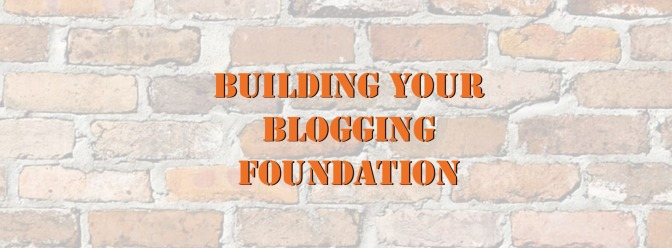 Building Your Blogging Foundation